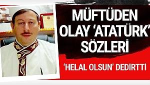 Müftüden helal olsun dedirten olay Atatürk sözleri!