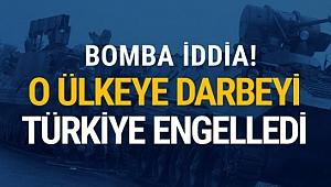 O ülkeye darbeyi Türkiye önledi! Bomba iddia