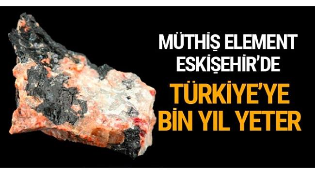 Bin yıl Türkiye'nin elektrik enerjisini karşılayacak element Eskişehir'de