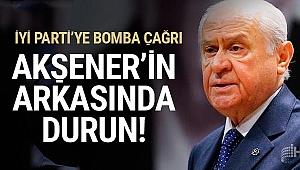 Devlet Bahçeli'den şaşırtan çağrı Akşener'in arkasında durun