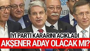 İYİ Parti kararını açıkladı! Akşener aday olacak mı?