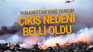 Yunanistan'daki orman yangınının çıkış nedeni belli oldu!