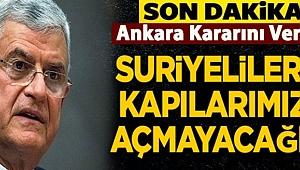 Ankara kararını verdi: Suriyelilere kapılarımızı açmayacağız