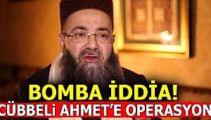 Cübbeli Ahmet'e operasyon