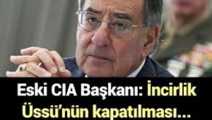 Eski CIA başkanı, İncirlik kapanırsa ne olur açıkladı