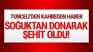 Tunceli'den acı haber! Soğuktan donarak Şehit oldu!